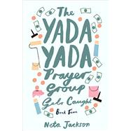 The Yada Yada Prayer Group Gets Caught by Jackson, Neta, 9781401689872