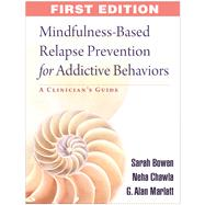 Mindfulness-Based Relapse Prevention for Addictive Behaviors A Clinician's Guide