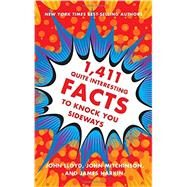 1,411 Quite Interesting Facts to Knock You Sideways by Lloyd, John; Mitchinson, John; Harkin, James, 9780393249873