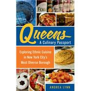 Queens: A Culinary Passport Exploring Ethnic Cuisine in New York City's Most Diverse Borough by Lynn, Andrea, 9781250039873