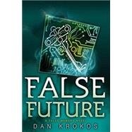 False Future by Krokos, Dan, 9781423149873