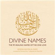 Divine Names: The 99 Healing Names of the One Love by al-Rawi, Rosina-Fawzia; Arav, Monique; Seif, Majed (CON), 9781566569873