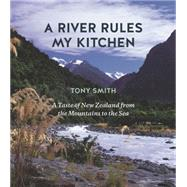 A River Rules My Kitchen by Smith, Tony; Aspray, Deborah, 9781869509873