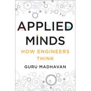 Applied Minds: How Engineers Think by Madhavan, Guru, 9780393239874