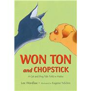 Won Ton and Chopstick A Cat and Dog Tale Told in Haiku by Wardlaw, Lee; Yelchin, Eugene, 9780805099874