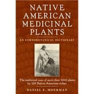 Native American Medicinal Plants : An Ethnobotanical Dictionary by Moerman, Daniel E., 9780881929874
