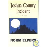 Joshua County Incident by Elpers, Norm, 9781401049874