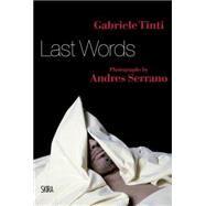 Last Words by Tinti, Gabriele; De Kerchove, Derrick; Serrano, Andres; Curi, Umberto (AFT), 9788857229874