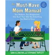 The Must-Have Mom Manual by ELLINGTON, SARATRIPLETT, STEPHANIE, 9780345499875