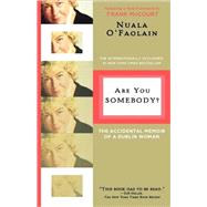 Are You Somebody? The Accidental Memoir of a Dublin Woman by O'Faolain, Nuala, 9780805089875