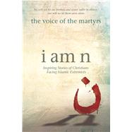 I Am N Inspiring Stories of Christians Facing Islamic Extremists by The Voice of the Martyrs, 9781434709875
