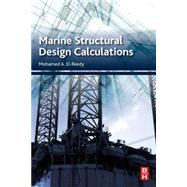 Marine Structural Design Calculations by El-Reedy, Mohamed A., Ph.D., 9780080999876