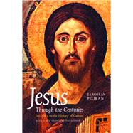 Jesus Through the Centuries : His Place in the History of Culture by Jaroslav Pelikan; With a new Preface by the author, 9780300079876