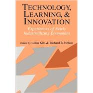 Technology, Learning, and Innovation: Experiences of Newly Industrializing Economies by Edited by Linsu Kim , Richard R. Nelson, 9780521779876