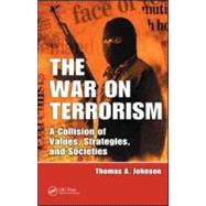 The War on Terrorism: A Collision of Values, Strategies, and Societies by Johnson; Thomas A., 9781420079876
