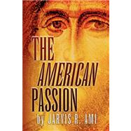 The American Passion by Ami, Jarvis R., 9781425719876