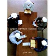 Al Qaeda And What It Means To Be Modern by Gray, John, 9781565849877