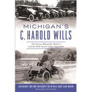 Michigan's C. Harold Wills by Naldrett, Alan; Naldrett, Lynn Lyon; Earnest, Terry, 9781625859877