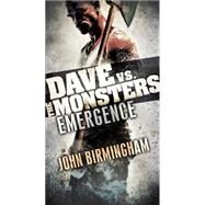 Emergence: Dave vs. the Monsters by Birmingham, John, 9780345539878