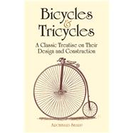 Bicycles and Tricycles : A Classic Treatise on Their Design and Construction by Sharp, Archibald, 9780486429878