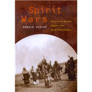 Spirit Wars: Native North American Religions in the Age of Nation Building by Niezen, Ronald, 9780520219878