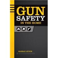 Gun Safety in the Home by Ayoob, Massad, 9781440239878