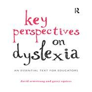 Key Perspectives on Dyslexia: An essential text for educators by Armstrong; David, 9780415819879