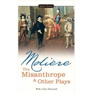 The Misanthrope and Other Plays by Moliere, Jean-Baptiste; Frame, Donald M.; Seifert, Lewis, 9780451529879
