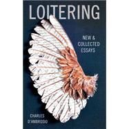 Loitering New and Collected Essays by D'Ambrosio, Charles, 9781935639879