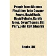 People from Blaenau Ffestiniog : John Cowper Powys, David Nash, David Felgate, Gareth Jones, Gwyn Thomas, Bill Parry, John Kelt Edwards by , 9781155479880