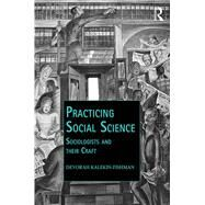 Practicing Social Science: Sociologists and their Craft by Kalekin-Fishman; Devorah, 9781472419880