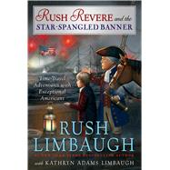 Rush Revere and the Star-Spangled Banner by Limbaugh, Rush; Adams Limbaugh, Kathryn, 9781476789880