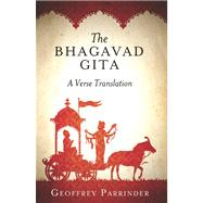 The Bhagavad Gita A Verse Translation by Parrinder, Geoffrey, 9781851689880