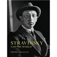 Stravinsky and His World by Levitz, Tamara, 9780691159881