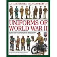 An Illustrated Encyclopedia of Uniforms of World War II by North, Jonathan, 9780754829881