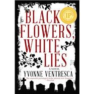 Black Flowers, White Lies by Ventresca, Yvonne, 9781510709881