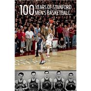 100 Years of Stanford Men's Basketball by Platz, John, 9781937359881