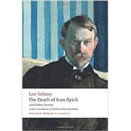 The Death of Ivan Ilyich and Other Stories by Tolstoy, Leo; Pasternak Slater, Nicolas; Kahn, Andrew, 9780199669882