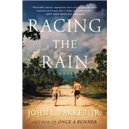 Racing the Rain A Novel by Parker, John L., 9781476769882