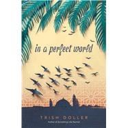 In a Perfect World by Doller, Trish, 9781481479882