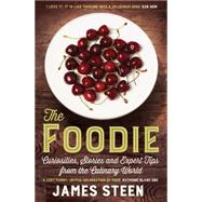 The Foodie Curiosities, Stories and Expert Tips from the Culinary World by Steen, James, 9781848319882