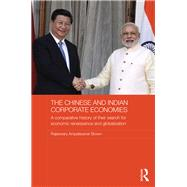 The Chinese and Indian Corporate Economies: A Comparative History of their Search for Economic Renaissance and Globalization by Brown; Raj, 9781138929883