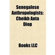Senegalese Anthropologists : Cheikh Anta Diop, Safi Faye by , 9781156299883