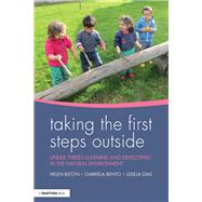 Taking the First Steps Outside: Under threes learning and developing in the natural environment by Bilton; Helen, 9781138919884