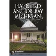 Haunted Anchor Bay, Michigan by Chestnut, Debi, 9781625859884
