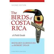 The Birds of Costa Rica: A Field Guide by Garrigues, Richard; Dean, Robert, 9780801479885