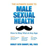The Ultimate Guide to Male Sexual Health by Danoff, Dudley Seth, M.D., 9780983199885