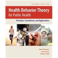 Health Behavior Theory for Public Health Principles, Foundations, and Applications by DiClemente, Ralph J.; Salazar, Laura F.; Crosby, Richard A., 9781284129885