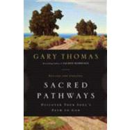 Sacred Pathways : Discover Your Soul's Path to God by Gary Thomas, Bestselling Author of Sacred Marriage, 9780310329886