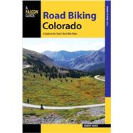 Falcon Guide Road Biking Colorado: A Guide to the State's Best Bike Rides by Hurst, Robert, 9781493009886